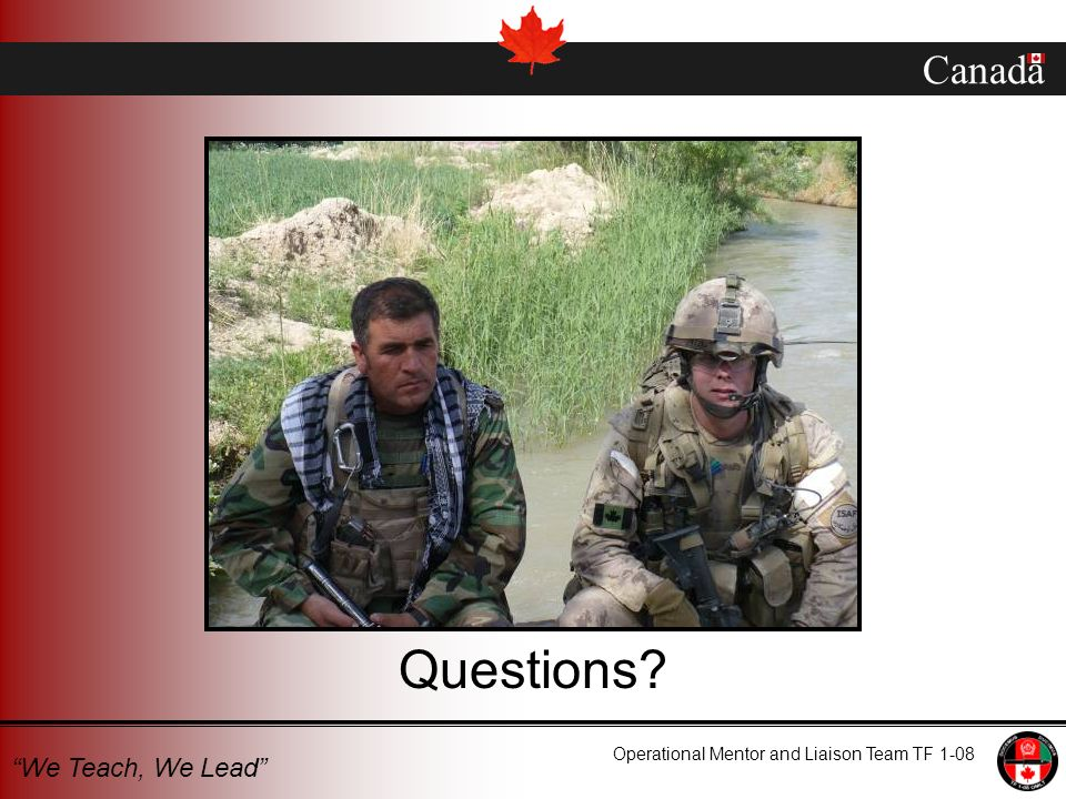 Canada Operational Mentor and Liaison Team TF 1-08 We Teach, We Lead Questions