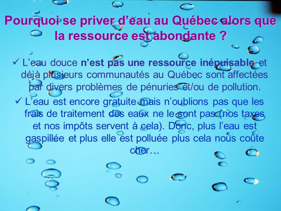Pourquoi se priver deau au Québec alors que la ressource est abondante ? Leau douce nest pas une ressource inépuisable et déjà plusieurs communautés a