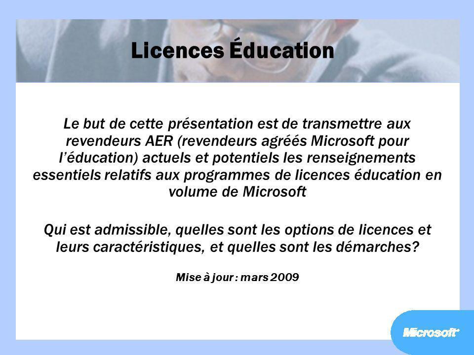 Licences Éducation Le but de cette présentation est de transmettre aux revendeurs AER (revendeurs agréés Microsoft pour léducation) actuels et potenti