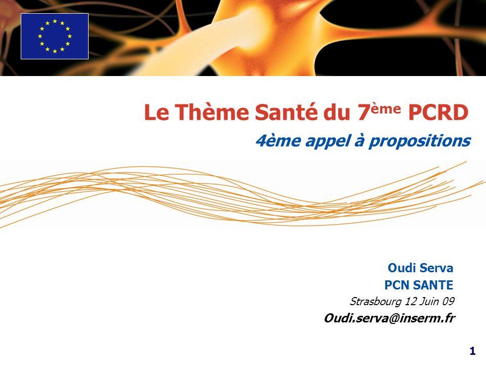 1 Le Thème Santé du 7 ème PCRD 4ème appel à propositions Oudi Serva PCN SANTE Strasbourg 12 Juin 09 Oudi.serva@inserm.fr