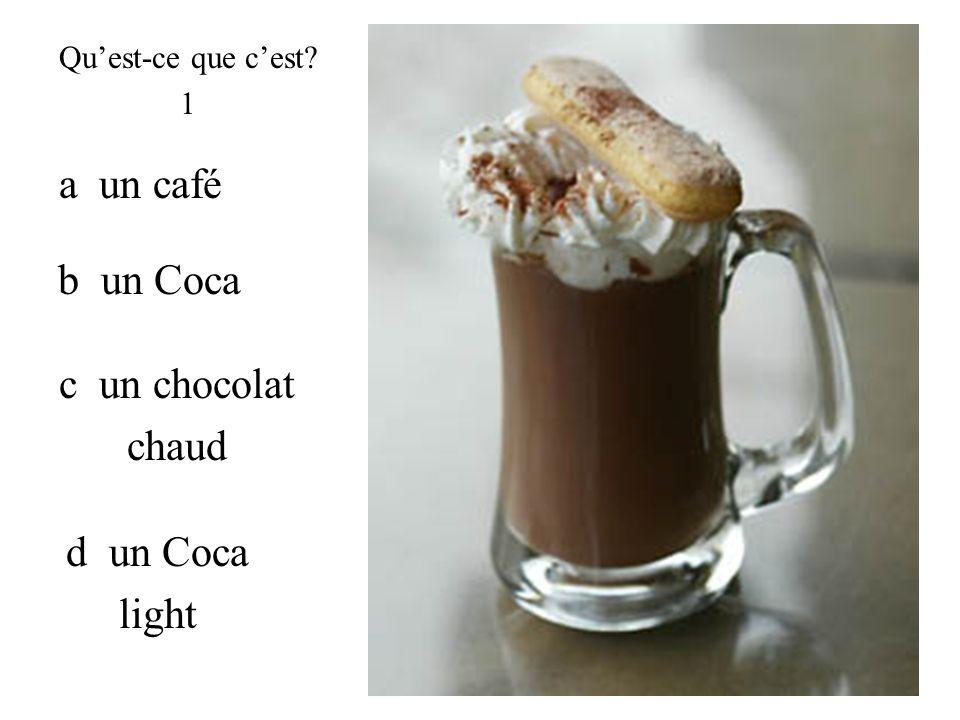 c un chocolat chaud b un Coca d un Coca light a un café Quest-ce que cest? 1