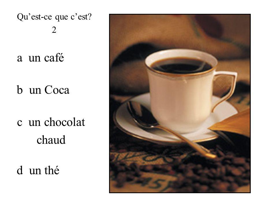 c un chocolat chaud b un Coca d un thé a un café Quest-ce que cest? 2