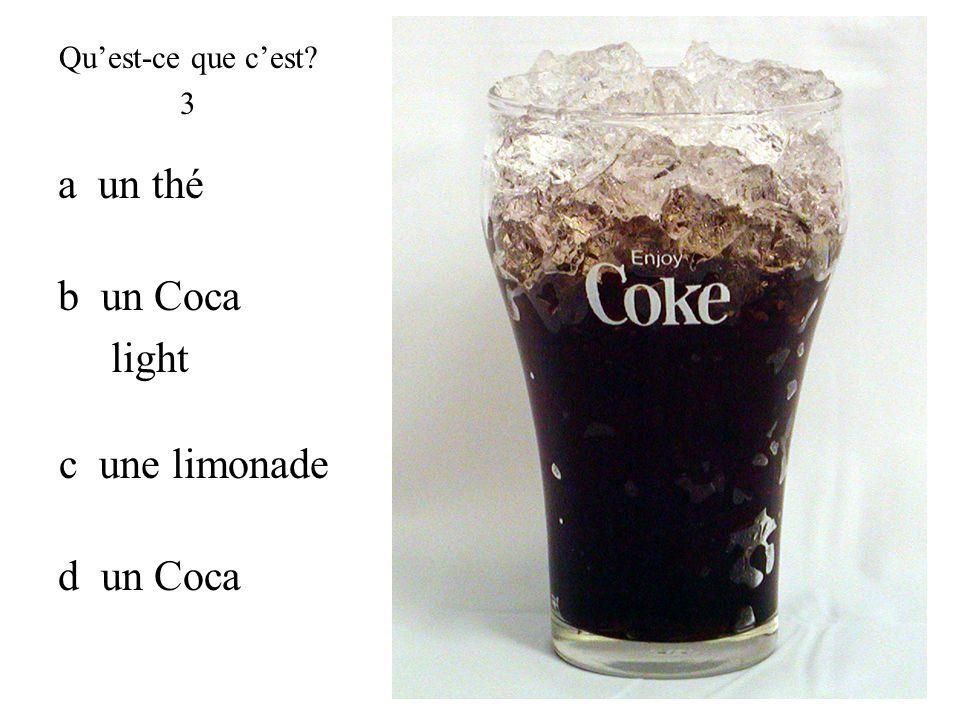 d un Coca Quest-ce que cest? 3 b un Coca light a un thé c une limonade