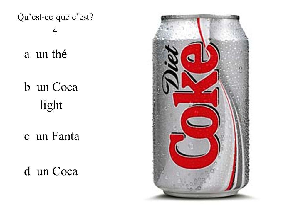 b un Coca light Quest-ce que cest? 4 d un Coca a un thé c un Fanta