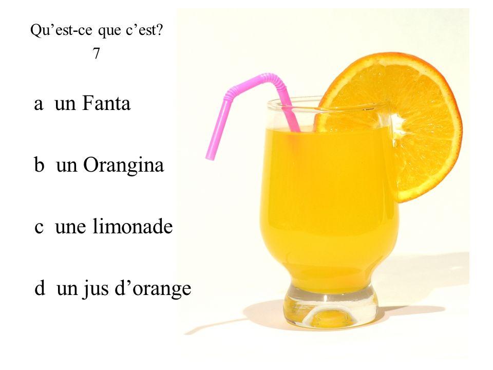 Quest-ce que cest? 7 a un Fanta b un Orangina c une limonade d un jus dorange