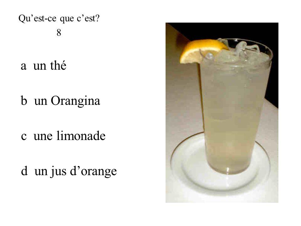 c une limonade Quest-ce que cest? 8 b un Orangina a un thé d un jus dorange