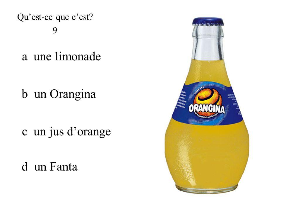 b un Orangina Quest-ce que cest? 9 c un jus dorange a une limonade d un Fanta