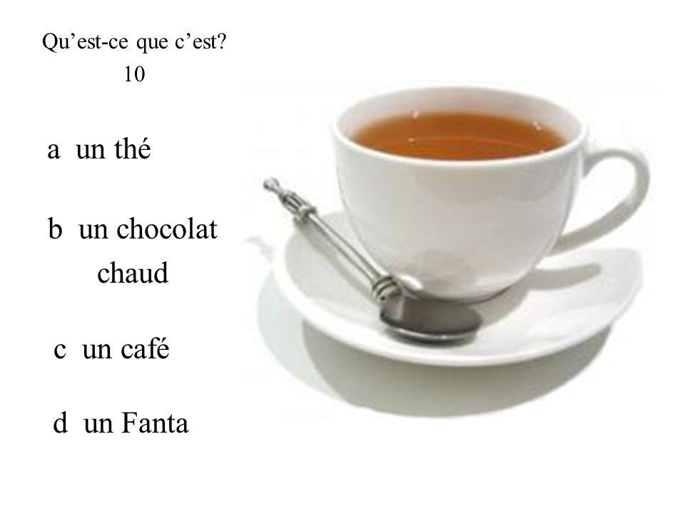 a un thé Quest-ce que cest? 10 b un chocolat chaud c un café d un Fanta