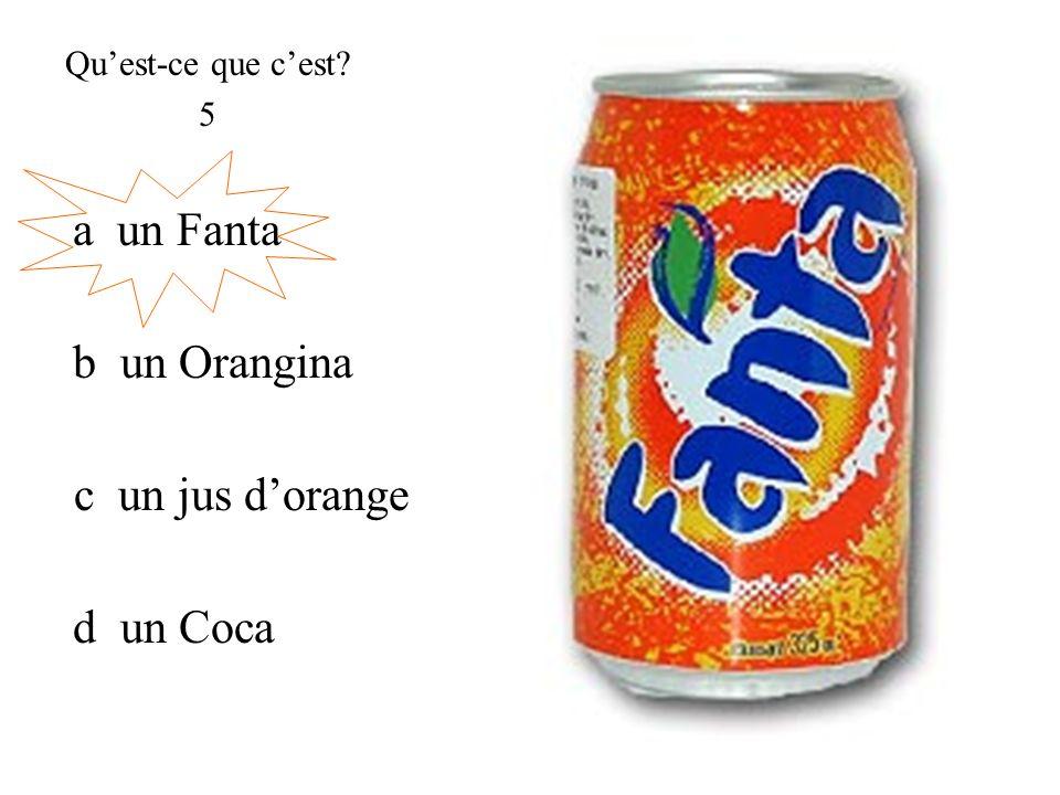 a un Fanta Quest-ce que cest? 5 c un jus dorange b un Orangina d un Coca