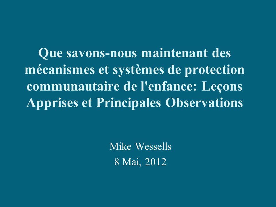 Que savons-nous maintenant des mécanismes et systèmes de protection communautaire de l'enfance: Leçons Apprises et Principales Observations Mike Wesse