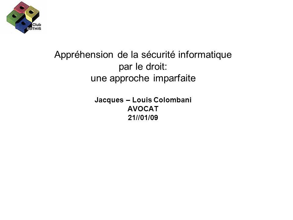 Appréhension de la sécurité informatique par le droit: une approche imparfaite Jacques – Louis Colombani AVOCAT 21//01/09