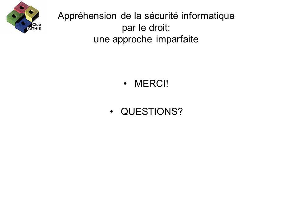 Appréhension de la sécurité informatique par le droit: une approche imparfaite MERCI! QUESTIONS?