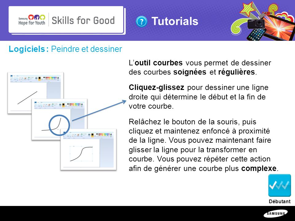 Copyright ©: 1995-2011 SAMSUNG & Samsung Hope for Youth. All rights reserved Tutorials Logiciels : Peindre et dessiner Loutil courbes vous permet de d
