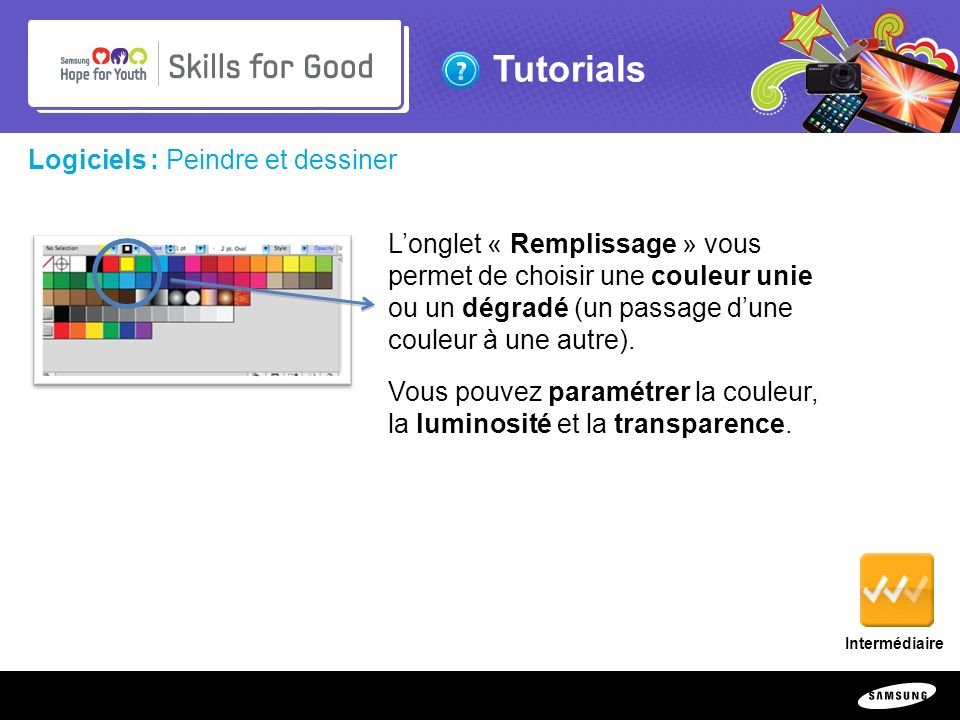 Copyright ©: 1995-2011 SAMSUNG & Samsung Hope for Youth. All rights reserved Tutorials Logiciels : Peindre et dessiner Longlet « Remplissage » vous pe