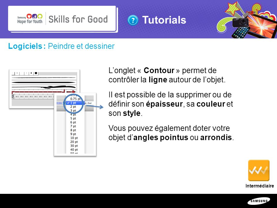 Copyright ©: 1995-2011 SAMSUNG & Samsung Hope for Youth. All rights reserved Tutorials Logiciels : Peindre et dessiner Longlet « Contour » permet de c