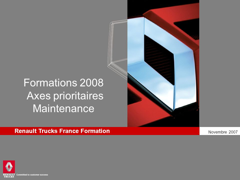Novembre 2007 Renault Trucks France Formation Formations 2008 Axes prioritaires Maintenance