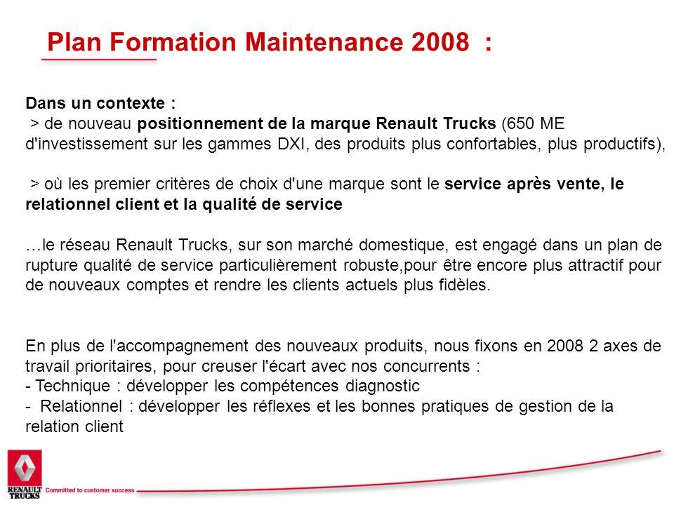 Plan Formation Maintenance 2008 : Dans un contexte : > de nouveau positionnement de la marque Renault Trucks (650 ME d'investissement sur les gammes D