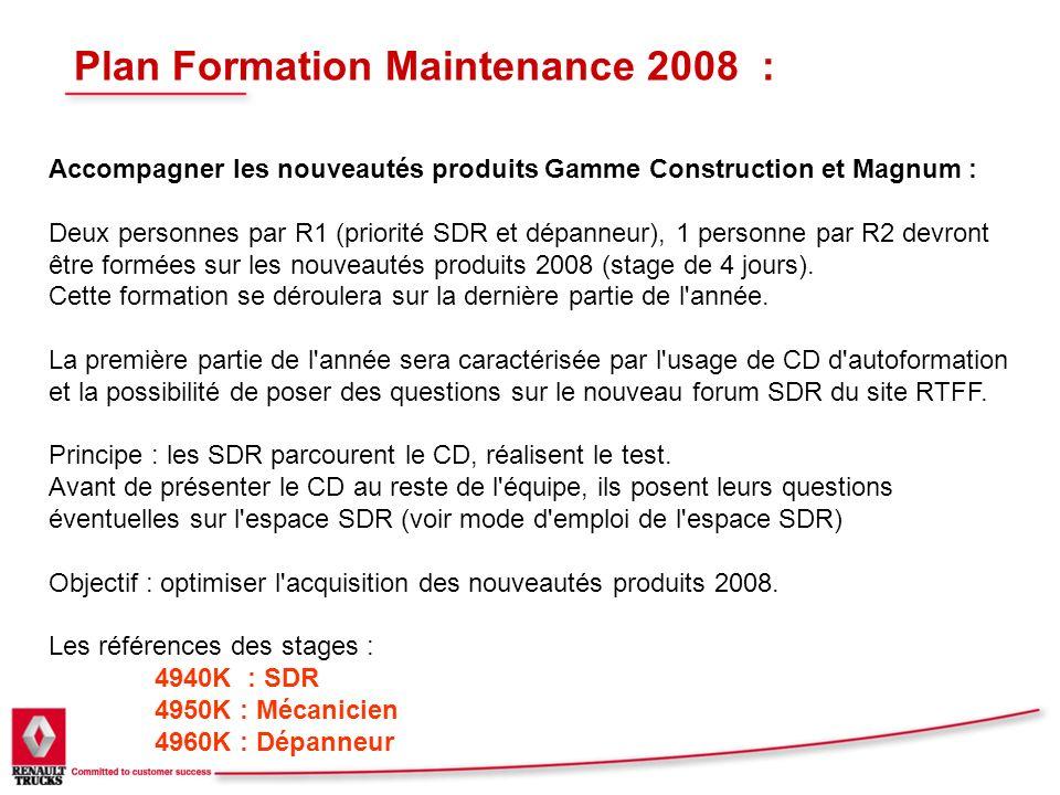 Plan Formation Maintenance 2008 : Accompagner les nouveautés produits Gamme Construction et Magnum : Deux personnes par R1 (priorité SDR et dépanneur)