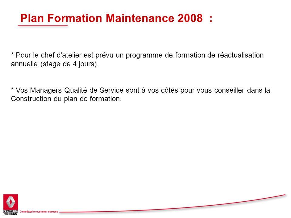 Plan Formation Maintenance 2008 : * Pour le chef d'atelier est prévu un programme de formation de réactualisation annuelle (stage de 4 jours). * Vos M