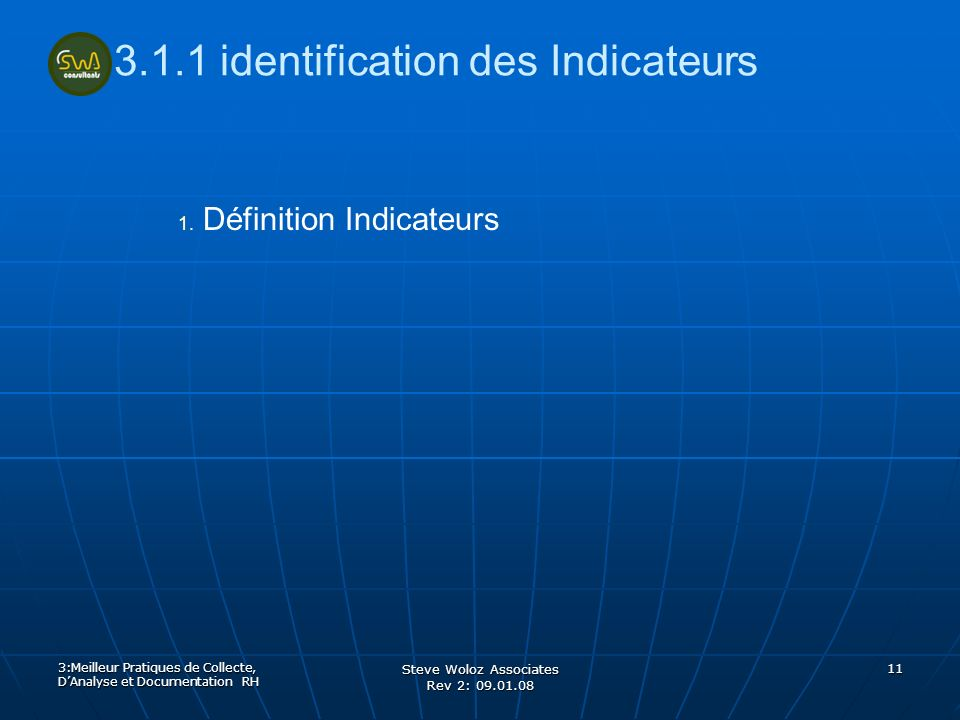 Steve Woloz Associates Rev 2: 09.01.08 11 3.1.1 identification des Indicateurs 1.