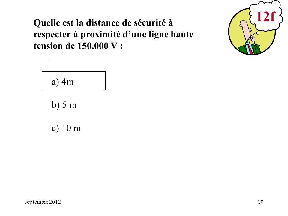septembre 201210 a) 4m b) 5 m c) 10 m 12f Quelle est la distance de sécurité à respecter à proximité dune ligne haute tension de 150.000 V :