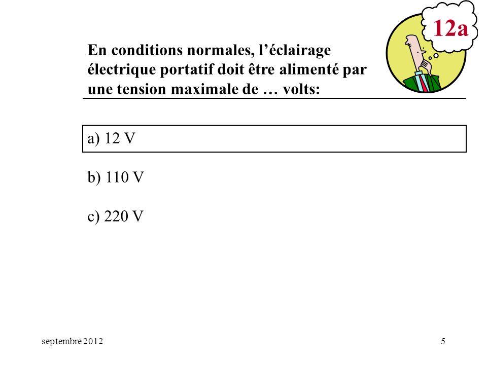 septembre 20125 a) 12 V b) 110 V c) 220 V 12a En conditions normales, léclairage électrique portatif doit être alimenté par une tension maximale de …