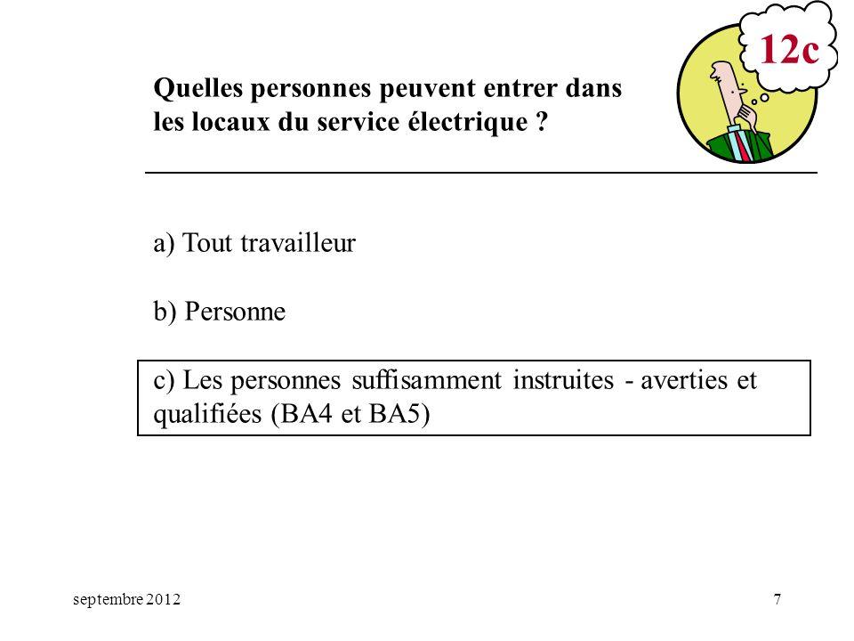 septembre 20127 a) Tout travailleur b) Personne c) Les personnes suffisamment instruites - averties et qualifiées (BA4 et BA5) 12c Quelles personnes p