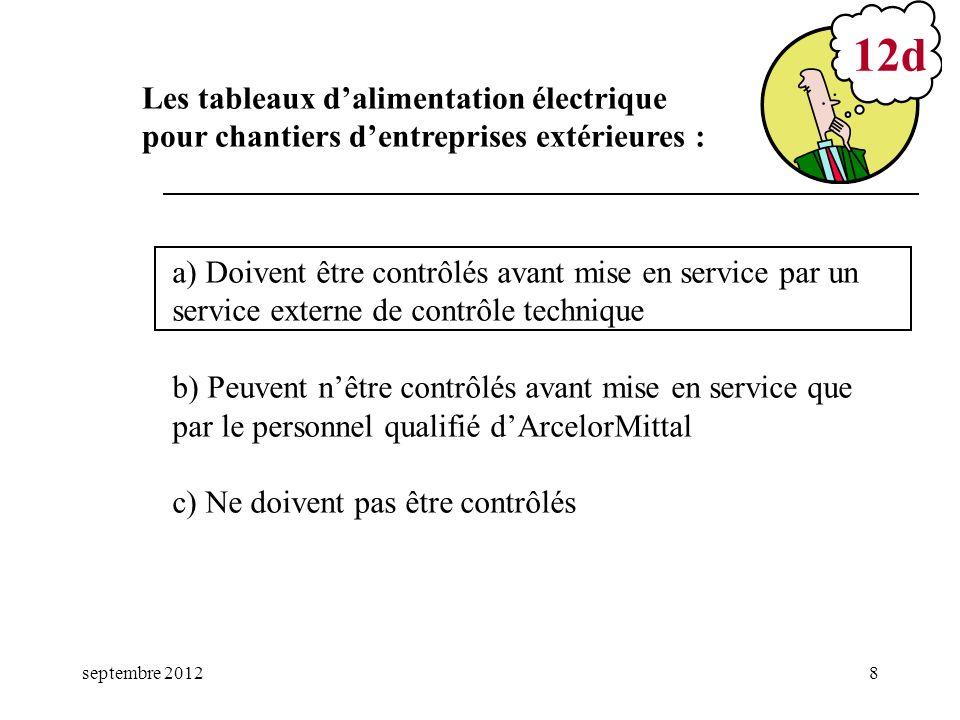 septembre 20128 a) Doivent être contrôlés avant mise en service par un service externe de contrôle technique b) Peuvent nêtre contrôlés avant mise en