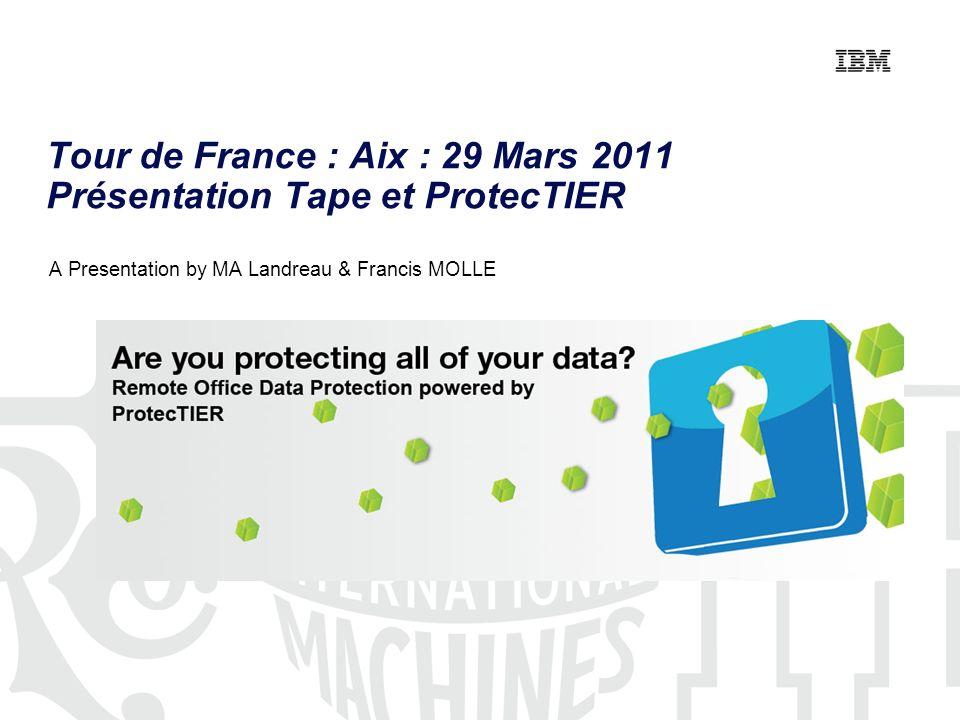 Tour de France : Aix : 29 Mars 2011 Présentation Tape et ProtecTIER A Presentation by MA Landreau & Francis MOLLE