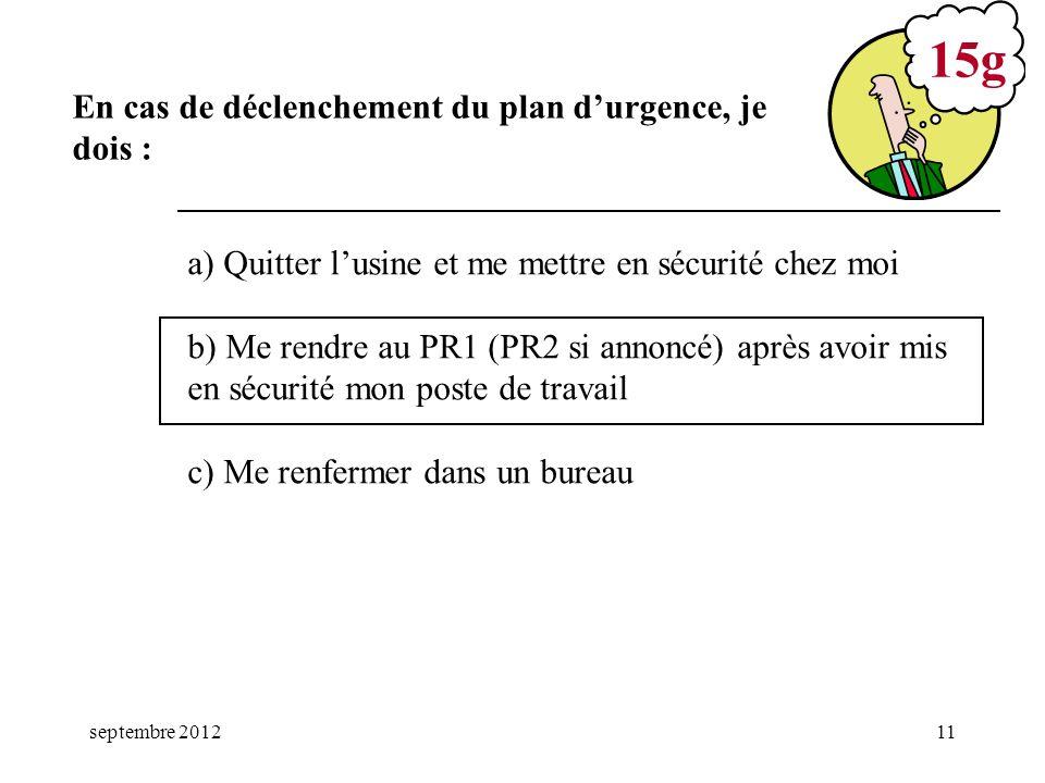 septembre 201211 a) Quitter lusine et me mettre en sécurité chez moi b) Me rendre au PR1 (PR2 si annoncé) après avoir mis en sécurité mon poste de tra