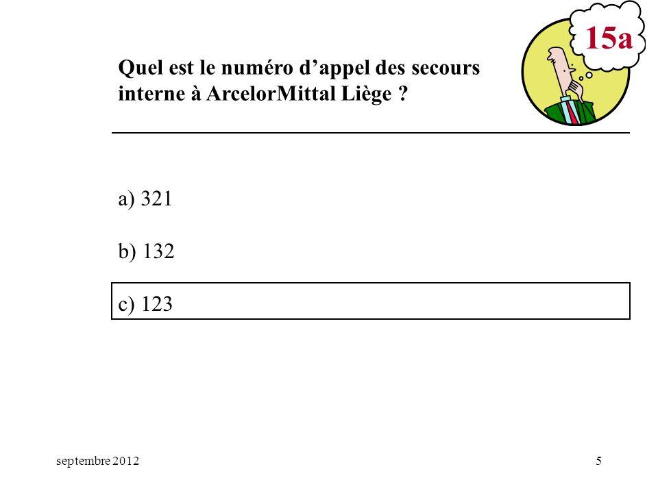 septembre 20125 a) 321 b) 132 c) 123 15a Quel est le numéro dappel des secours interne à ArcelorMittal Liège ?