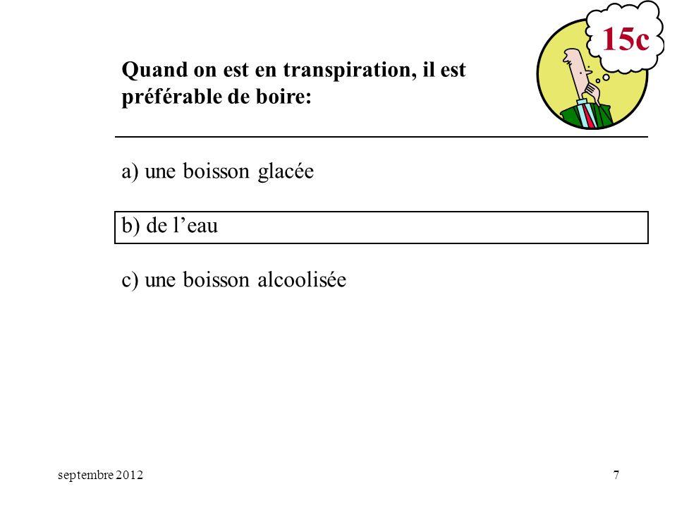 septembre 20127 a) une boisson glacée b) de leau c) une boisson alcoolisée 15c Quand on est en transpiration, il est préférable de boire: