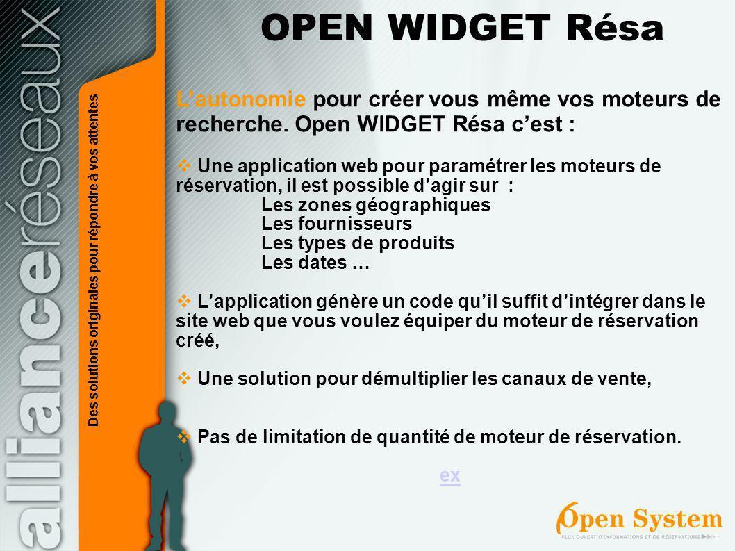 Lautonomie pour créer vous même vos moteurs de recherche. Open WIDGET Résa cest : Une application web pour paramétrer les moteurs de réservation, il e