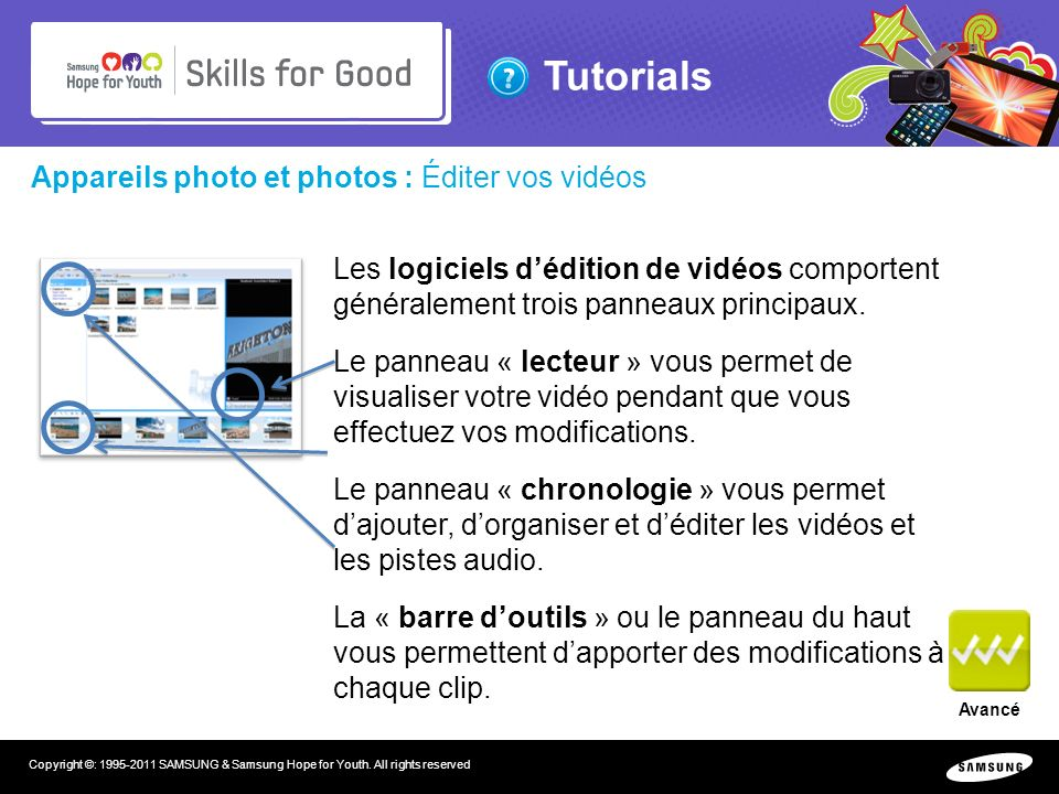 Tutorials Copyright ©: 1995-2011 SAMSUNG & Samsung Hope for Youth. All rights reserved Appareils photo et photos : Éditer vos vidéos Les logiciels déd