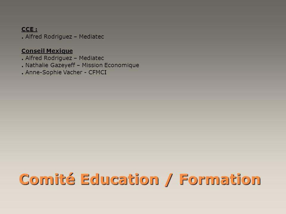 Comité Education / Formation CCE :. Alfred Rodriguez – Mediatec Conseil Mexique. Alfred Rodriguez – Mediatec. Nathalie Gazeyeff – Mission Economique.
