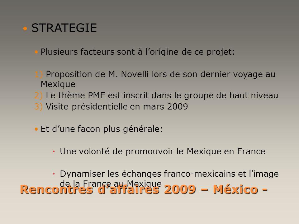 Rencontres daffaires 2009 – México - STRATEGIE Plusieurs facteurs sont à lorigine de ce projet: 1) Proposition de M. Novelli lors de son dernier voyag