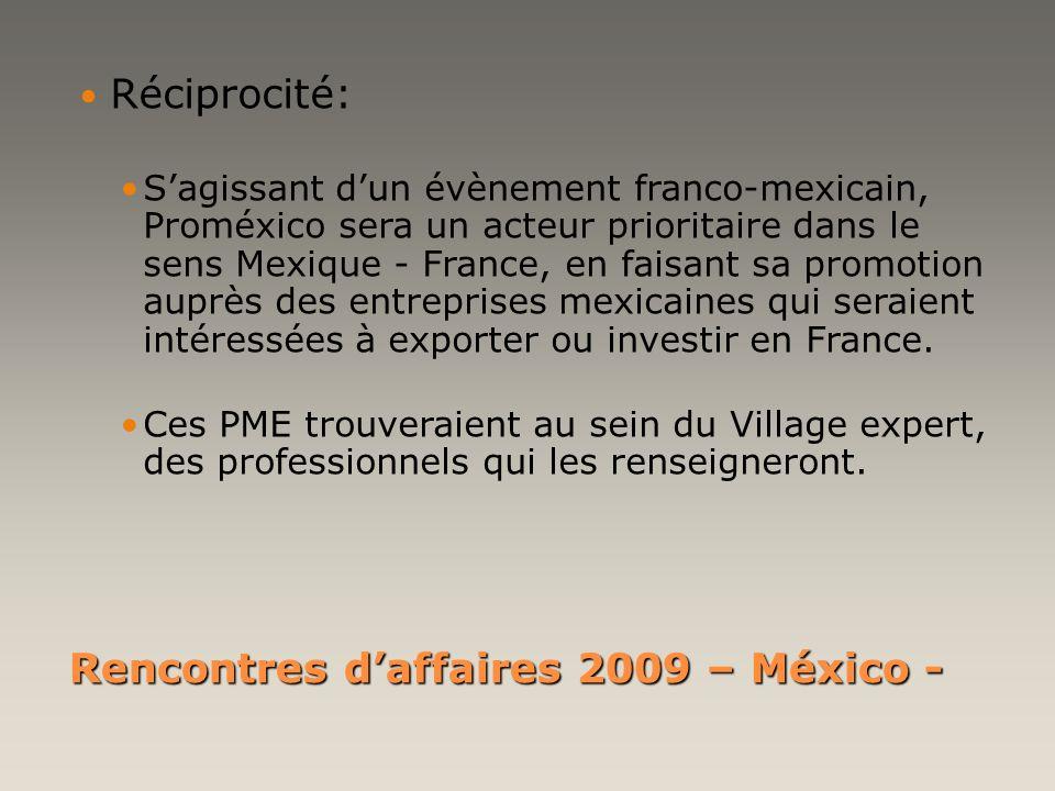 Rencontres daffaires 2009 – México - Réciprocité: Sagissant dun évènement franco-mexicain, Proméxico sera un acteur prioritaire dans le sens Mexique -