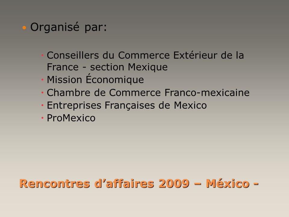 Rencontres daffaires 2009 – México - Organisé par: Conseillers du Commerce Extérieur de la France - section Mexique Mission Économique Chambre de Comm