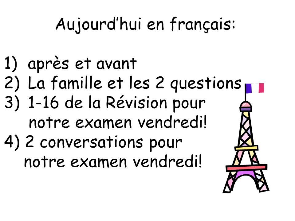 Aujourdhui en français: 1)après et avant 2)La famille et les 2 questions 3)1-16 de la Révision pour notre examen vendredi.
