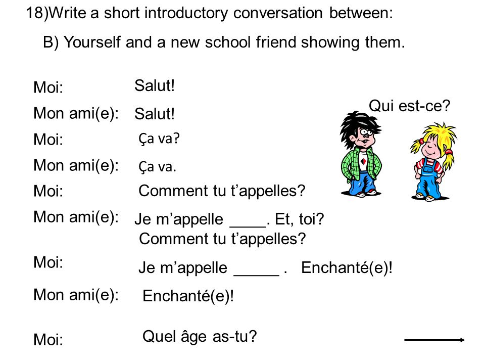 18)Write a short introductory conversation between: B) Yourself and a new school friend showing them. Moi: Mon ami(e): Moi: Mon ami(e): Moi: Mon ami(e