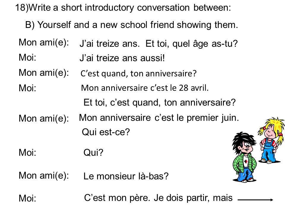 18)Write a short introductory conversation between: B) Yourself and a new school friend showing them. Mon ami(e): Moi: Mon ami(e): Moi: Mon ami(e): Mo