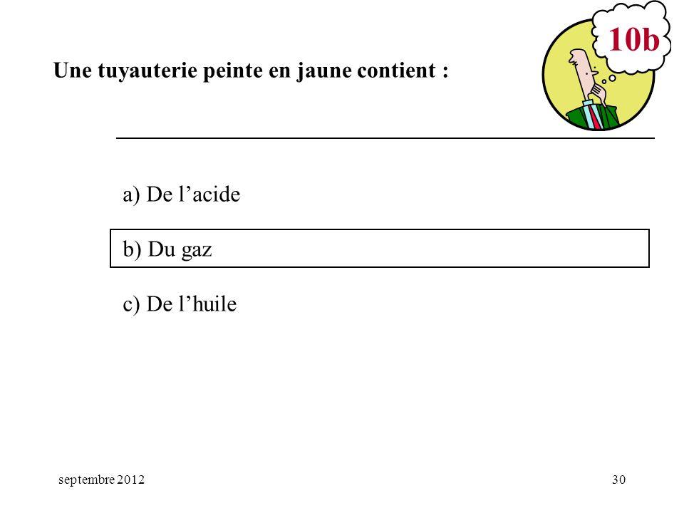 septembre 201230 a) De lacide b) Du gaz c) De lhuile 10b Une tuyauterie peinte en jaune contient :