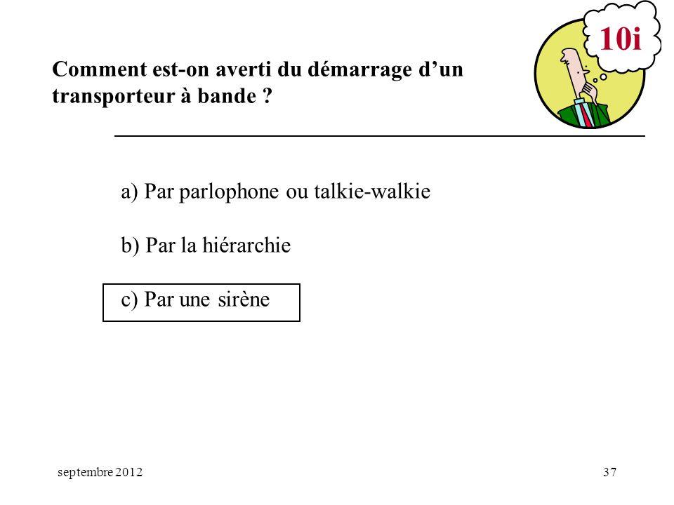 septembre 201237 a) Par parlophone ou talkie-walkie b) Par la hiérarchie c) Par une sirène 10i Comment est-on averti du démarrage dun transporteur à b