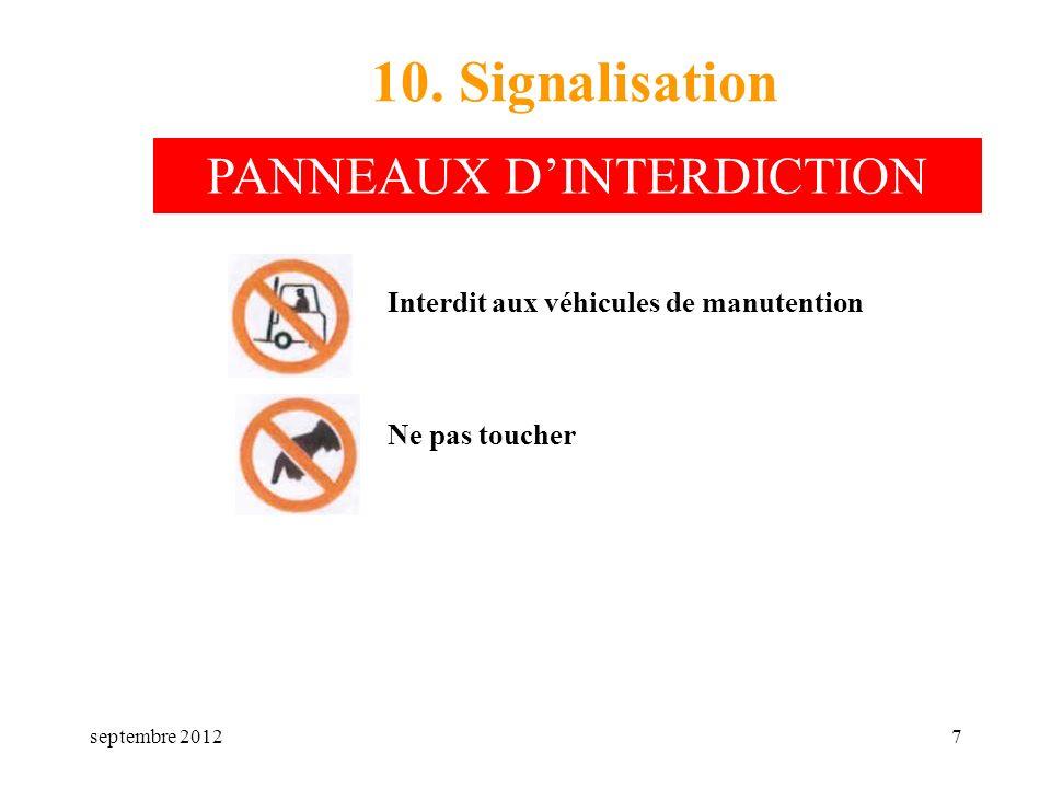 septembre 20127 10. Signalisation Interdit aux véhicules de manutention Ne pas toucher PANNEAUX DINTERDICTION