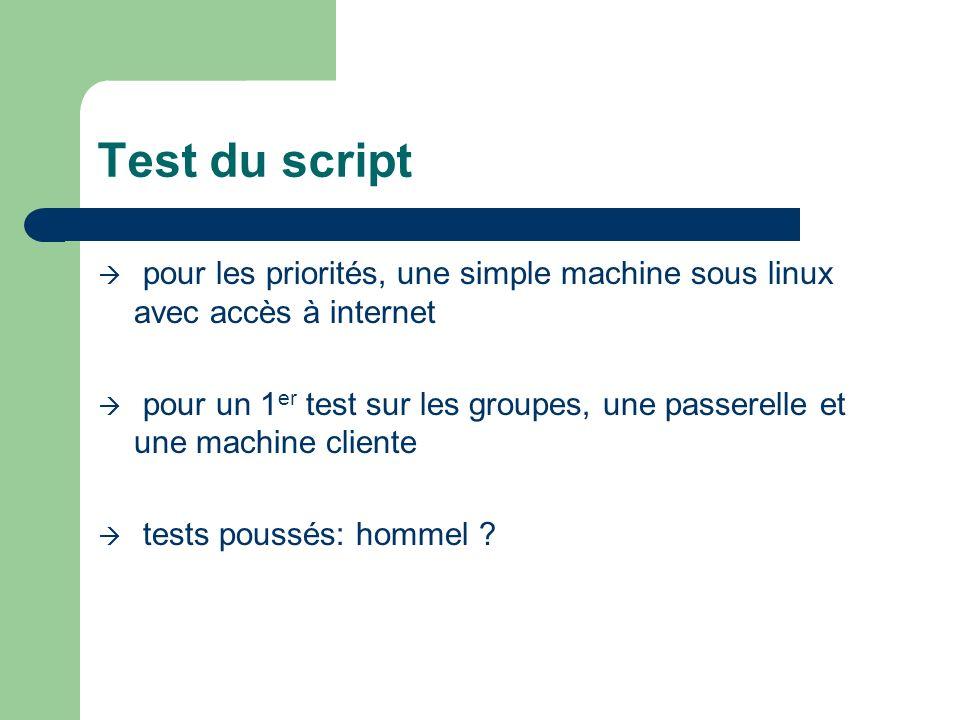 Test du script pour les priorités, une simple machine sous linux avec accès à internet pour un 1 er test sur les groupes, une passerelle et une machine cliente tests poussés: hommel ?