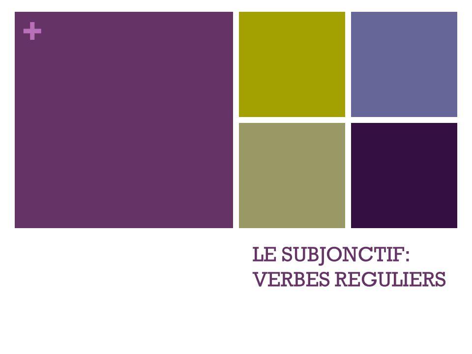 + LE SUBJONCTIF: VERBES REGULIERS