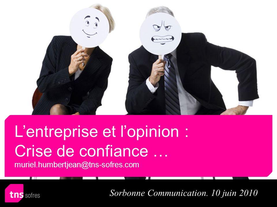 Lentreprise et lopinion : Crise de confiance … muriel.humbertjean@tns-sofres.com Sorbonne Communication. 10 juin 2010