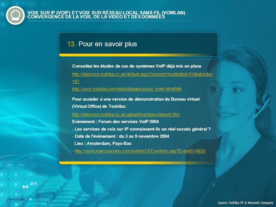 13. Pour en savoir plus Consultez les études de cas de systèmes VoIP déjà mis en place http://telecoms.toshiba.co.uk/default.aspx?synced=true&tabid=81