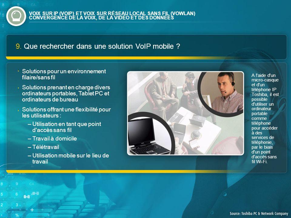 9. Que rechercher dans une solution VoIP mobile ? A l'aide d'un micro-casque et d'un téléphone IP Toshiba, il est possible d'utiliser un ordinateur po