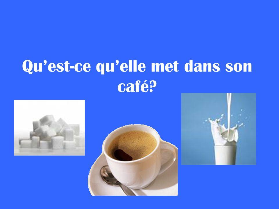 Quest-ce quelle met dans son café?